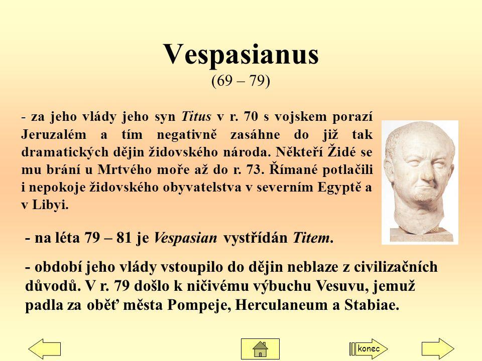 Vespasianus (69 – 79) - - na léta 79 – 81 je Vespasian vystřídán Titem. - období jeho vlády vstoupilo do dějin neblaze z civilizačních důvodů. V r. 79