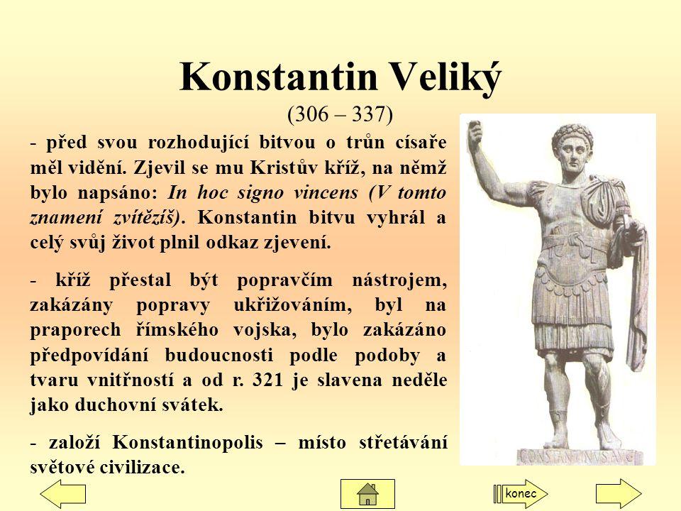 Konstantin Veliký (306 – 337) - před svou rozhodující bitvou o trůn císaře měl vidění. Zjevil se mu Kristův kříž, na němž bylo napsáno: In hoc signo v