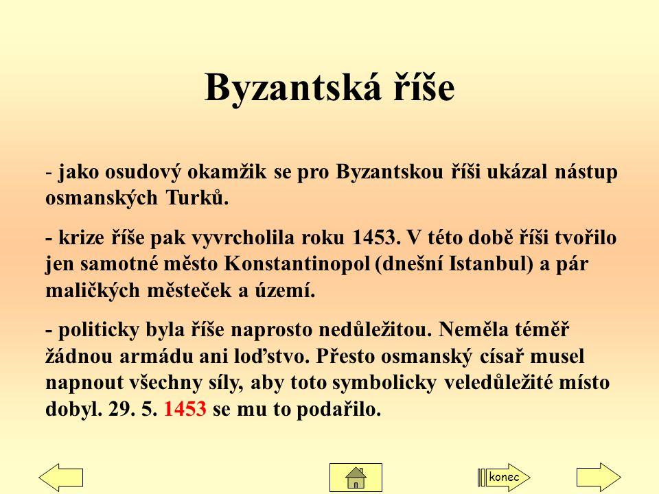 - jako osudový okamžik se pro Byzantskou říši ukázal nástup osmanských Turků. - krize říše pak vyvrcholila roku 1453. V této době říši tvořilo jen sam