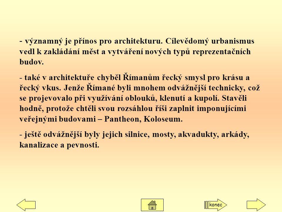 - významný je přínos pro architekturu. Cílevědomý urbanismus vedl k zakládání měst a vytváření nových typů reprezentačních budov. - také v architektuř