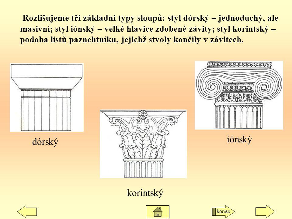 Rozlišujeme tři základní typy sloupů: styl dórský – jednoduchý, ale masivní; styl iónský – velké hlavice zdobené závity; styl korintský – podoba listů