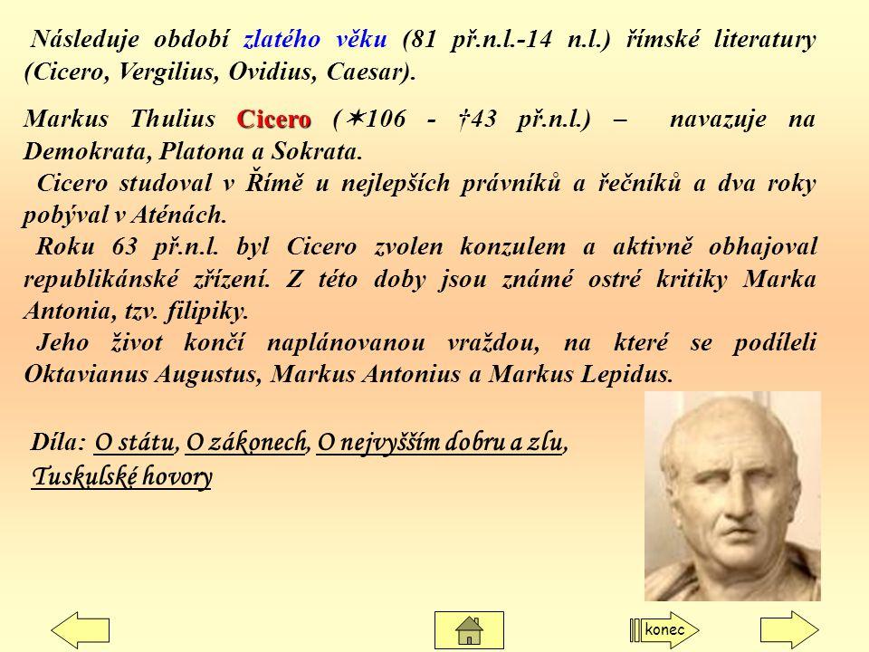 Následuje období zlatého věku (81 př.n.l.-14 n.l.) římské literatury (Cicero, Vergilius, Ovidius, Caesar). Cicero Markus Thulius Cicero (  106 - †43