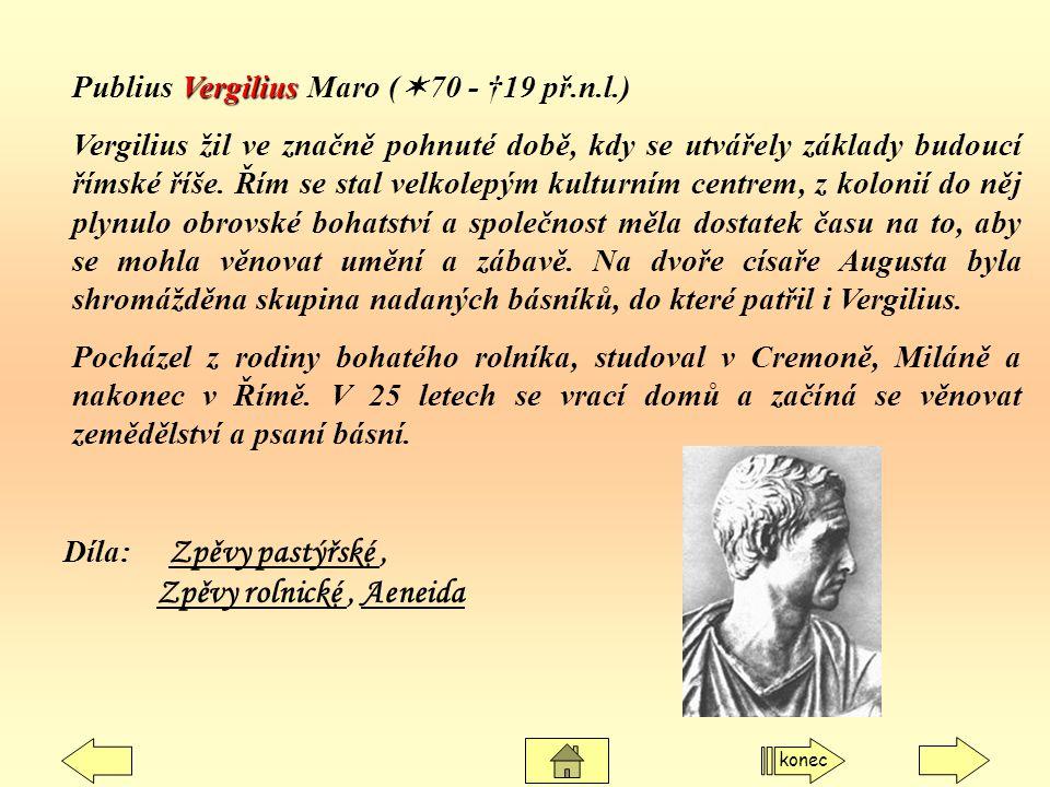 Vergilius Publius Vergilius Maro (  70 - †19 př.n.l.) Vergilius žil ve značně pohnuté době, kdy se utvářely základy budoucí římské říše. Řím se stal