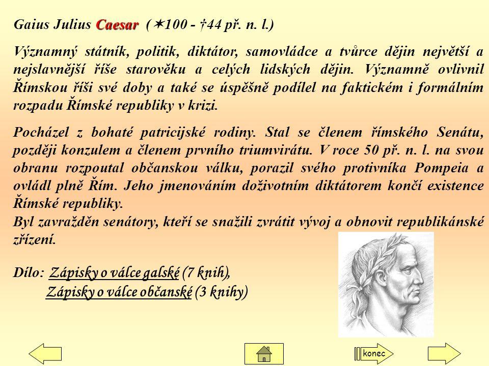 Caesar Gaius Julius Caesar (  100 - †44 př. n. l.) Významný státník, politik, diktátor, samovládce a tvůrce dějin největší a nejslavnější říše starov