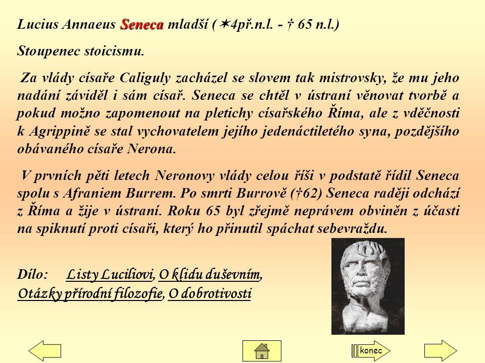 Seneca Lucius Annaeus Seneca mladší (  4př.n.l. - † 65 n.l.) Stoupenec stoicismu. Za vlády císaře Caliguly zacházel se slovem tak mistrovsky, že mu j