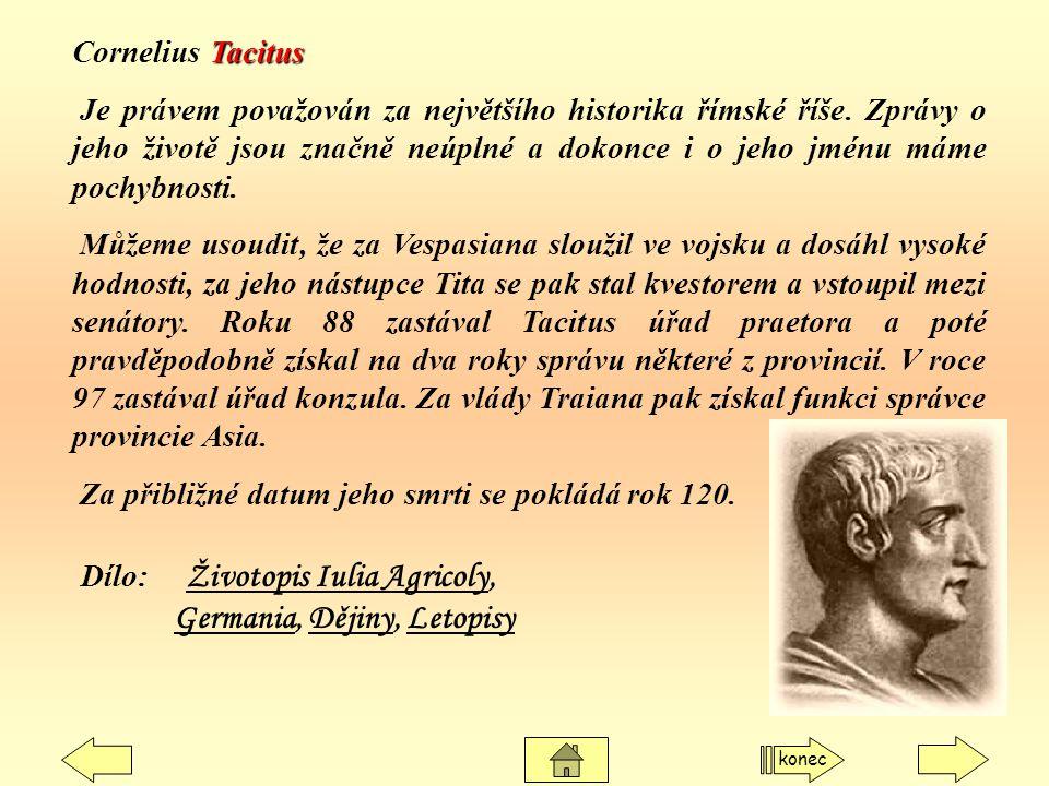 Tacitus Cornelius Tacitus Je právem považován za největšího historika římské říše. Zprávy o jeho životě jsou značně neúplné a dokonce i o jeho jménu m