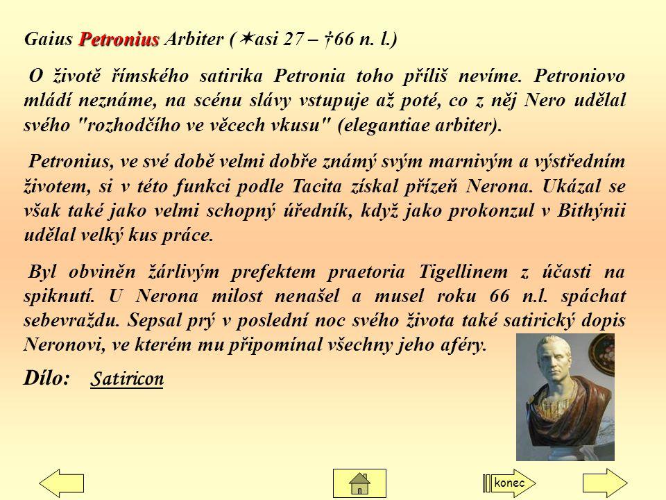 Petronius Gaius Petronius Arbiter (  asi 27 – †66 n. l.) O životě římského satirika Petronia toho příliš nevíme. Petroniovo mládí neznáme, na scénu s