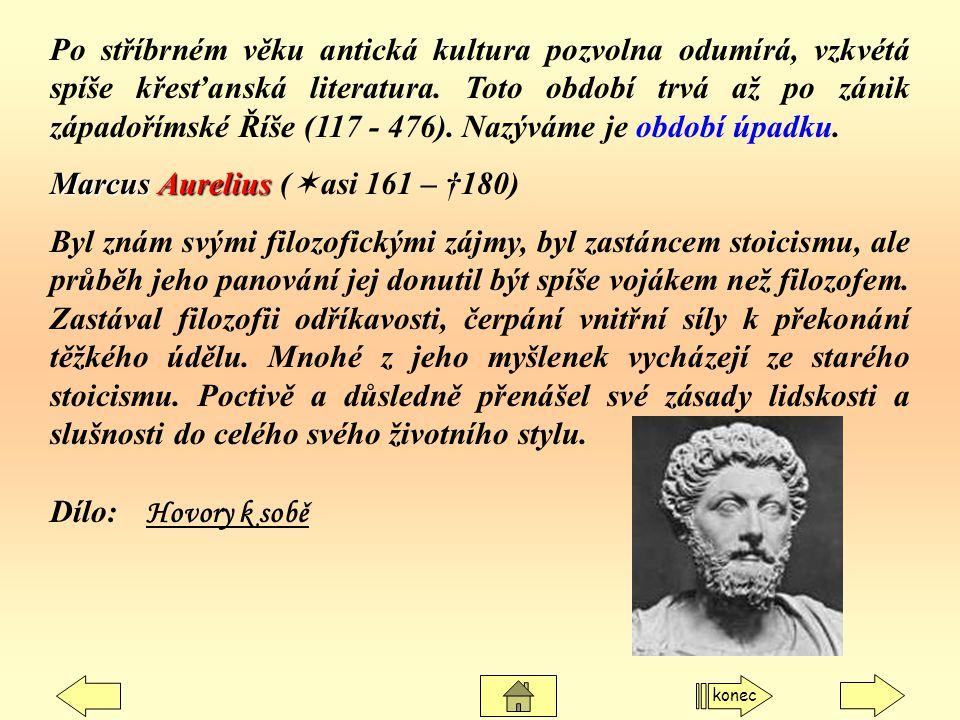 Po stříbrném věku antická kultura pozvolna odumírá, vzkvétá spíše křesťanská literatura. Toto období trvá až po zánik západořímské Říše (117 - 476). N