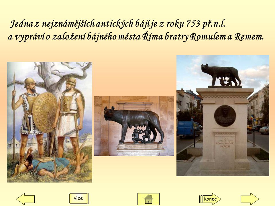 Jedna z nejznámějších antických bájí je z roku 753 př.n.l. a vypráví o založení bájného města Říma bratry Romulem a Remem. konec