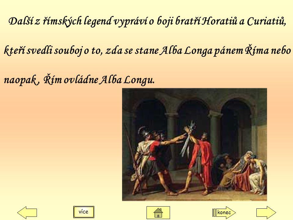Další z římských legend vypráví o boji bratří Horatiů a Curiatiů, kteří svedli souboj o to, zda se stane Alba Longa pánem Říma nebo naopak, Řím ovládn