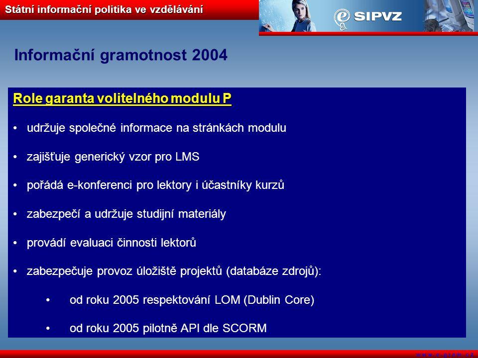 Státní informační politika ve vzdělávání w w w. e - g r a m. c z Informační gramotnost 2004 Role garanta volitelného modulu P udržuje společné informa