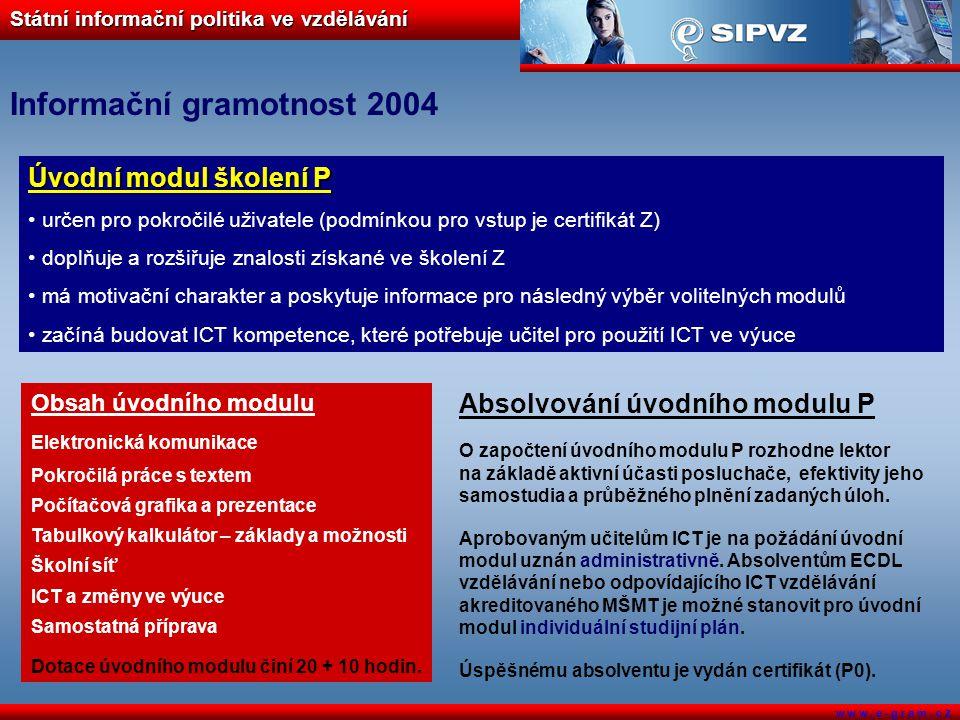 Státní informační politika ve vzdělávání w w w. e - g r a m. c z Informační gramotnost 2004 Úvodní modul školení P určen pro pokročilé uživatele (podm