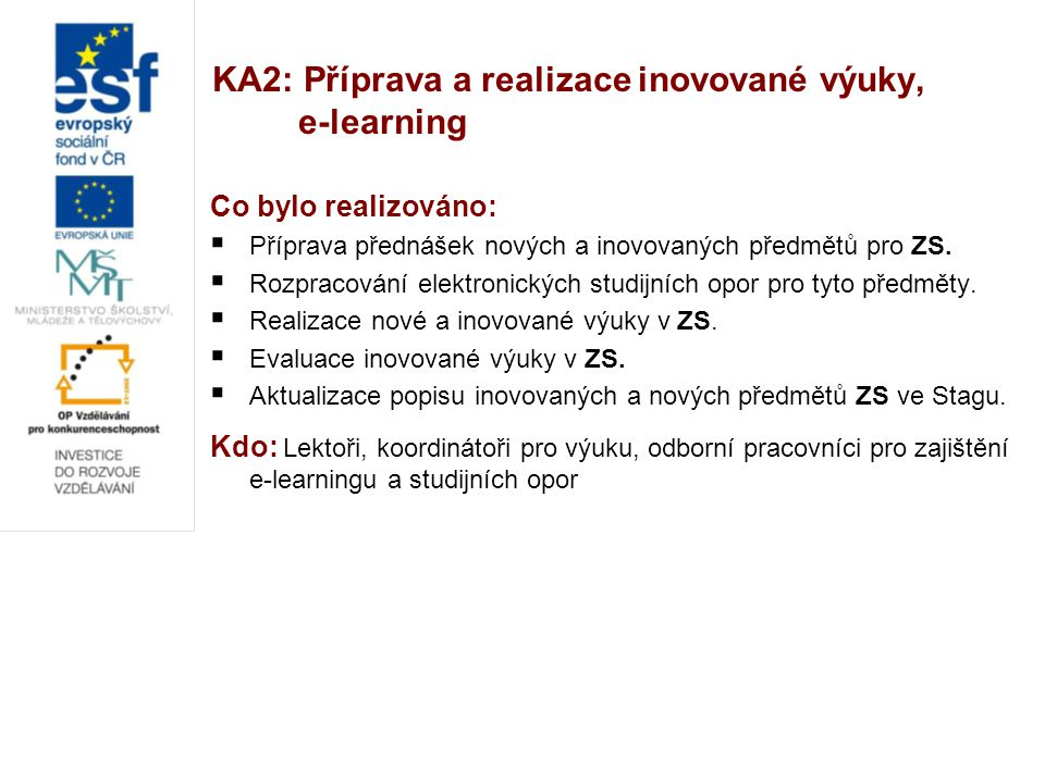 KA2: Příprava a realizace inovované výuky, e-learning Co je ještě třeba udělat:  Příprava přednášek nových a inovovaných předmětů pro LS  Rozpracování elektronických studijních opor.