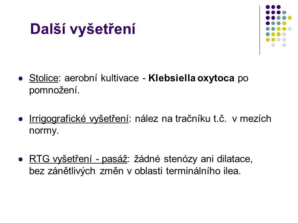 Stolice: aerobní kultivace - Klebsiella oxytoca po pomnožení. Irrigografické vyšetření: nález na tračníku t.č. v mezích normy. RTG vyšetření - pasáž: