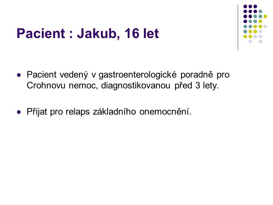Pacient : Jakub, 16 let Pacient vedený v gastroenterologické poradně pro Crohnovu nemoc, diagnostikovanou před 3 lety. Přijat pro relaps základního on