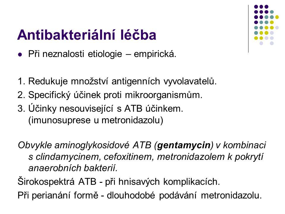 Antibakteriální léčba Při neznalosti etiologie – empirická. 1.Redukuje množství antigenních vyvolavatelů. 2.Specifický účinek proti mikroorganismům. 3