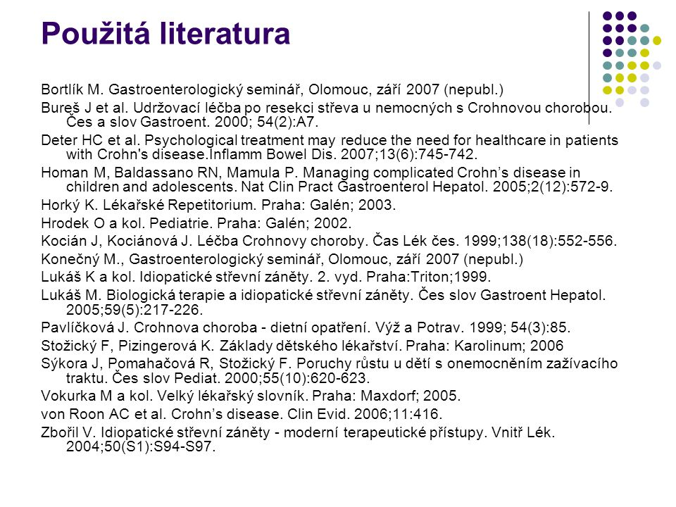 Použitá literatura Bortlík M. Gastroenterologický seminář, Olomouc, září 2007 (nepubl.) Bureš J et al. Udržovací léčba po resekci střeva u nemocných s