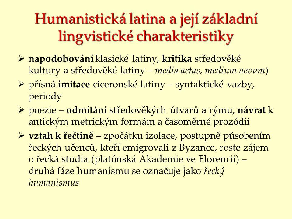 Humanistická latina a její základní lingvistické charakteristiky  napodobování klasické latiny, kritika středověké kultury a středověké latiny – medi