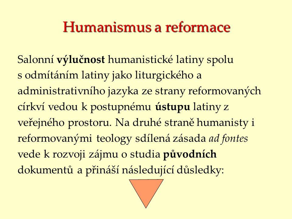 Humanismus a reformace Salonní výlučnost humanistické latiny spolu s odmítáním latiny jako liturgického a administrativního jazyka ze strany reformova