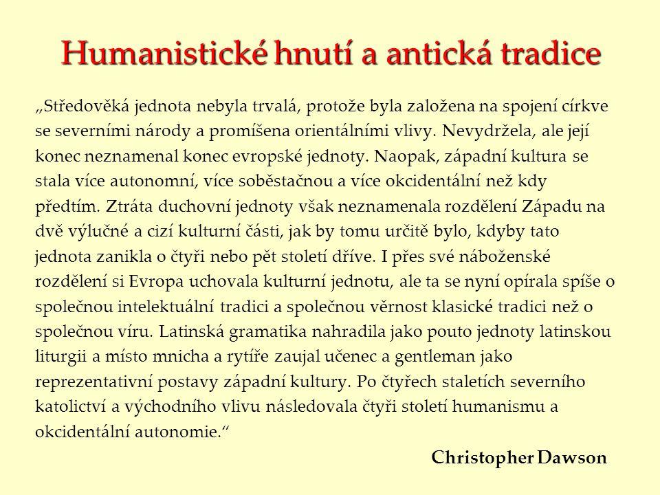 """Humanistické hnutí a antická tradice """"Středověká jednota nebyla trvalá, protože byla založena na spojení církve se severními národy a promíšena orient"""