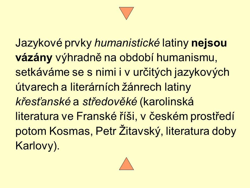 Jazykové prvky humanistické latiny nejsou vázány výhradně na období humanismu, setkáváme se s nimi i v určitých jazykových útvarech a literárních žánr