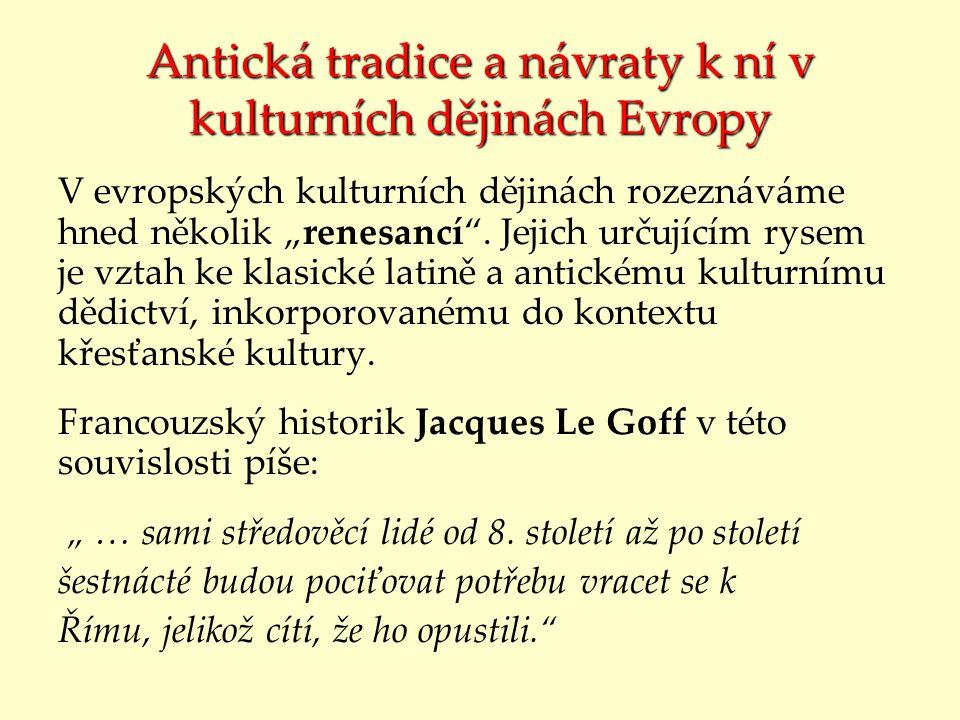 """Antická tradice a návraty k ní v kulturních dějinách Evropy V evropských kulturních dějinách rozeznáváme hned několik """"renesancí"""". Jejich určujícím ry"""