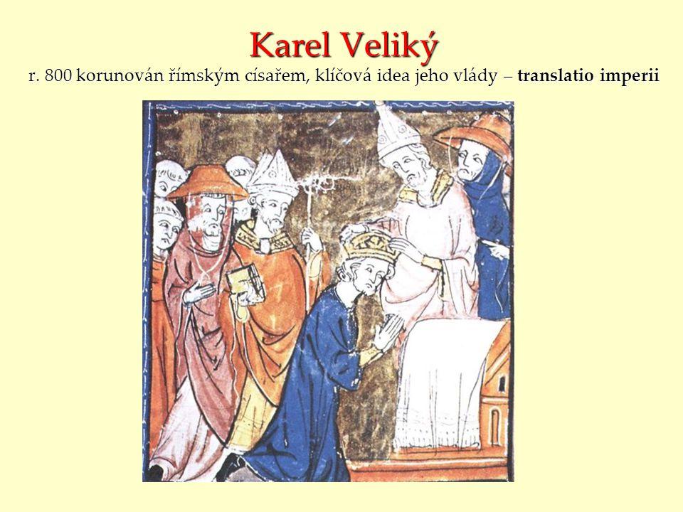 Karel Veliký r. 800 korunován římským císařem, klíčová idea jeho vlády – translatio imperii