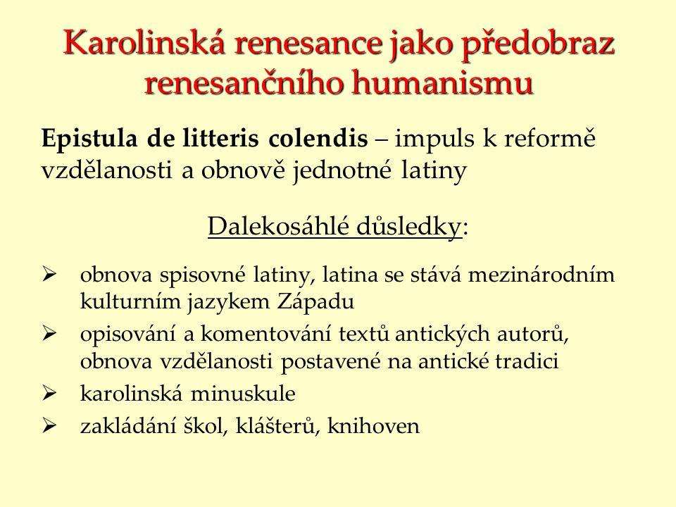 Karolinská renesance jako předobraz renesančního humanismu Epistula de litteris colendis – impuls k reformě vzdělanosti a obnově jednotné latiny Dalek