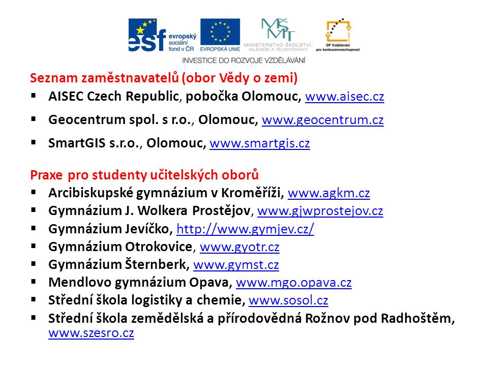 Seznam zaměstnavatelů (obor Vědy o zemi)  AISEC Czech Republic, pobočka Olomouc, www.aisec.cz www.aisec.cz  Geocentrum spol.