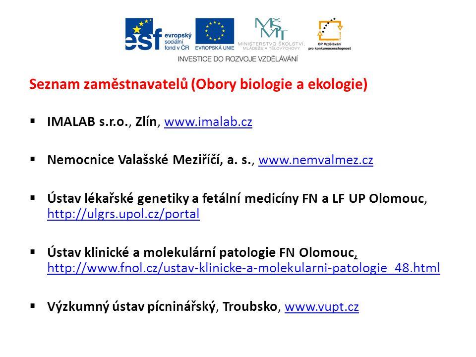 Seznam zaměstnavatelů (Obory biologie a ekologie)  IMALAB s.r.o., Zlín, www.imalab.czwww.imalab.cz  Nemocnice Valašské Meziříčí, a.