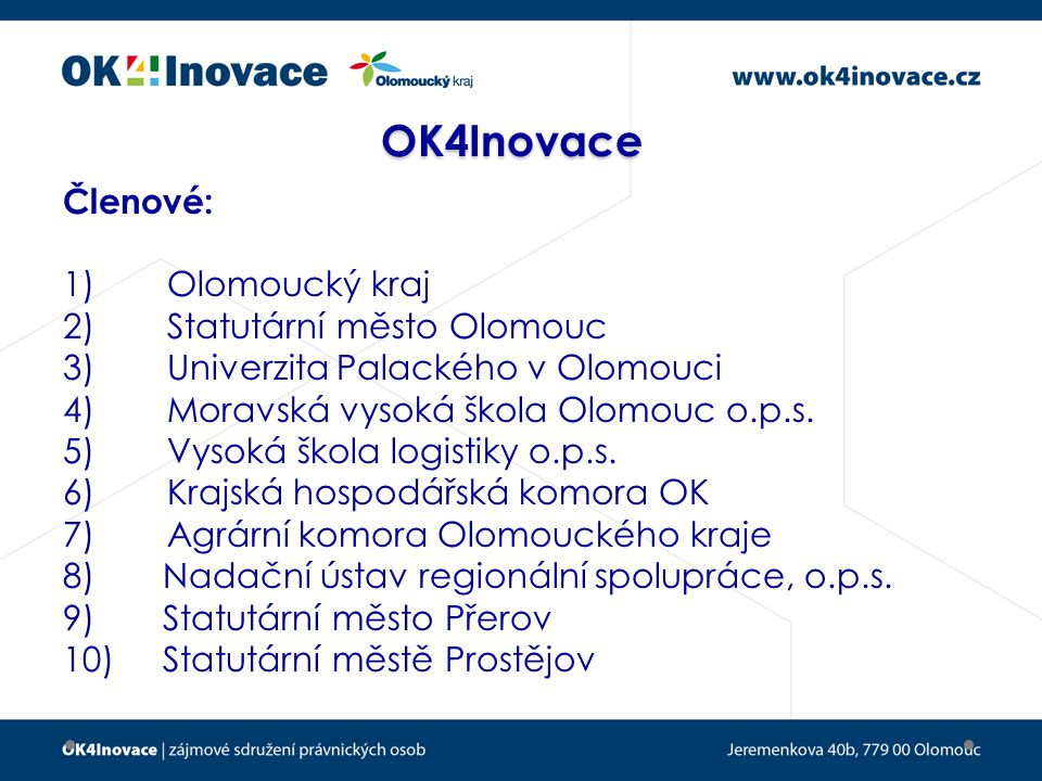 OK4Inovace Členové: 1)Olomoucký kraj 2)Statutární město Olomouc 3)Univerzita Palackého v Olomouci 4)Moravská vysoká škola Olomouc o.p.s.