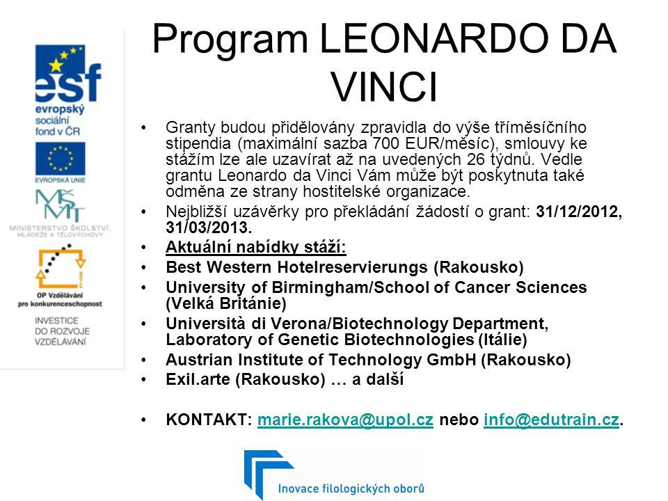 Program LEONARDO DA VINCI Granty budou přidělovány zpravidla do výše tříměsíčního stipendia (maximální sazba 700 EUR/měsíc), smlouvy ke stážím lze ale uzavírat až na uvedených 26 týdnů.