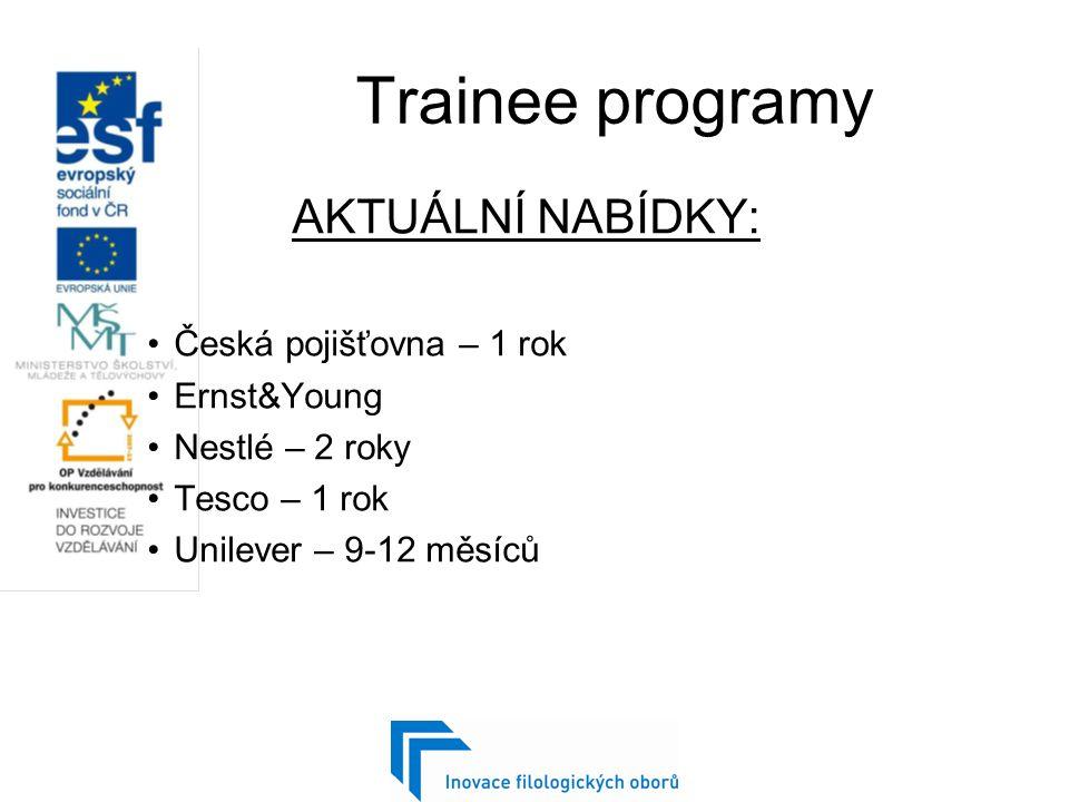 Trainee programy AKTUÁLNÍ NABÍDKY: Česká pojišťovna – 1 rok Ernst&Young Nestlé – 2 roky Tesco – 1 rok Unilever – 9-12 měsíců