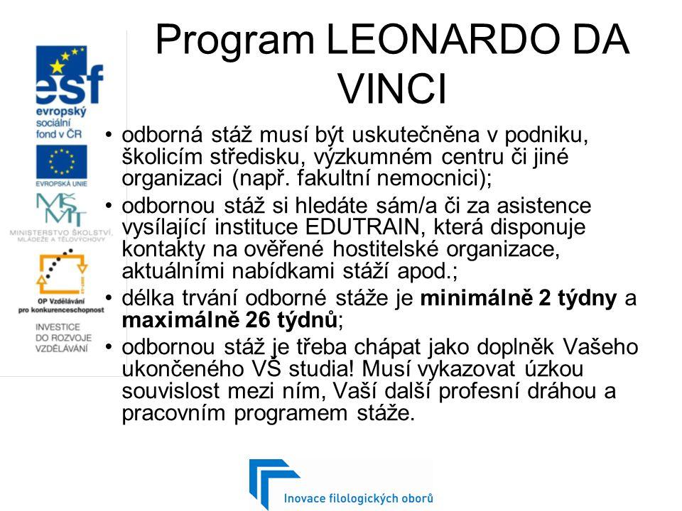 Program LEONARDO DA VINCI odborná stáž musí být uskutečněna v podniku, školicím středisku, výzkumném centru či jiné organizaci (např.