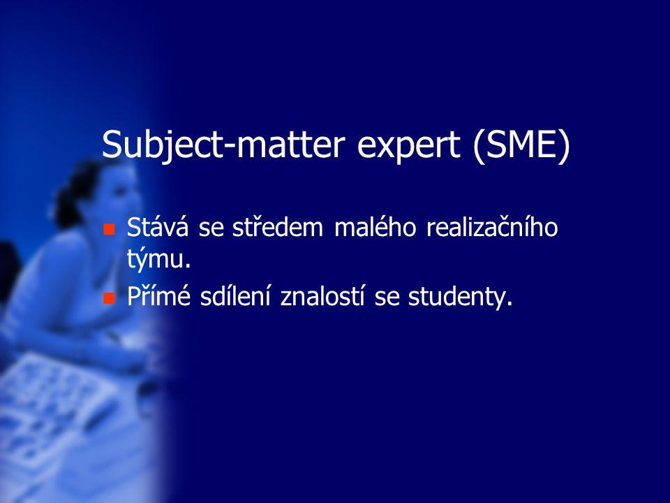 Subject-matter expert (SME) Stává se středem malého realizačního týmu. Přímé sdílení znalostí se studenty.