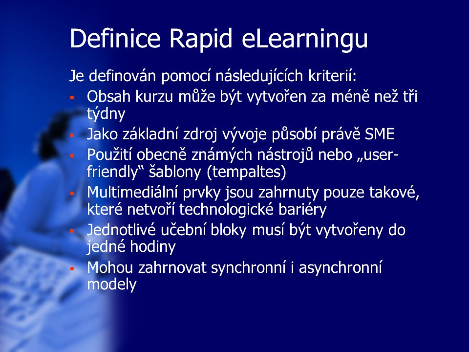 Definice Rapid eLearningu Je definován pomocí následujících kriterií:  Obsah kurzu může být vytvořen za méně než tři týdny  Jako základní zdroj vývo