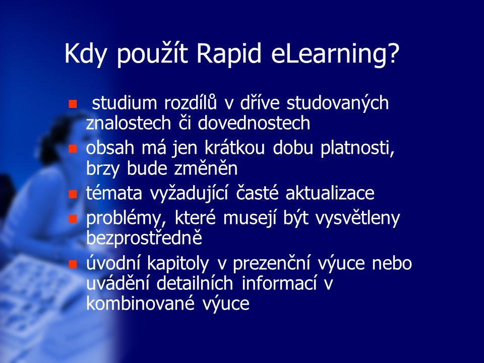 Kdy použít Rapid eLearning? studium rozdílů v dříve studovaných znalostech či dovednostech obsah má jen krátkou dobu platnosti, brzy bude změněn témat