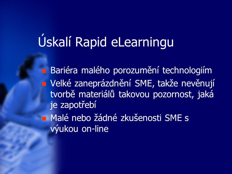 Úskalí Rapid eLearningu Bariéra malého porozumění technologiím Velké zaneprázdnění SME, takže nevěnují tvorbě materiálů takovou pozornost, jaká je zap