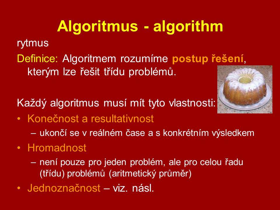 Algoritmus - algorithm rytmus Definice: Algoritmem rozumíme postup řešení, kterým lze řešit třídu problémů. Každý algoritmus musí mít tyto vlastnosti: