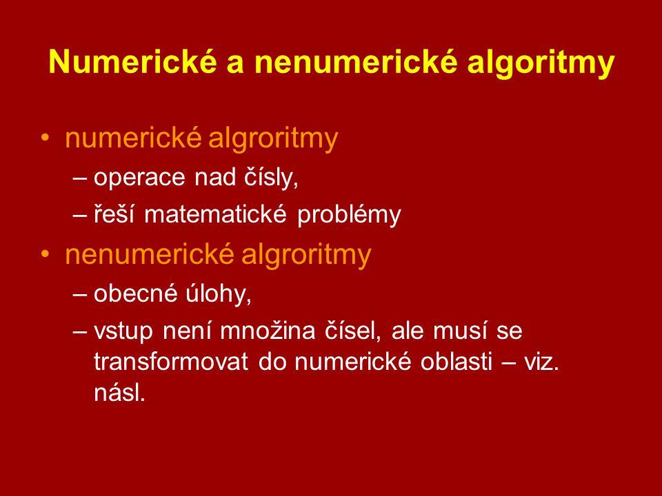 Numerické a nenumerické algoritmy numerické algroritmy –operace nad čísly, –řeší matematické problémy nenumerické algroritmy –obecné úlohy, –vstup nen