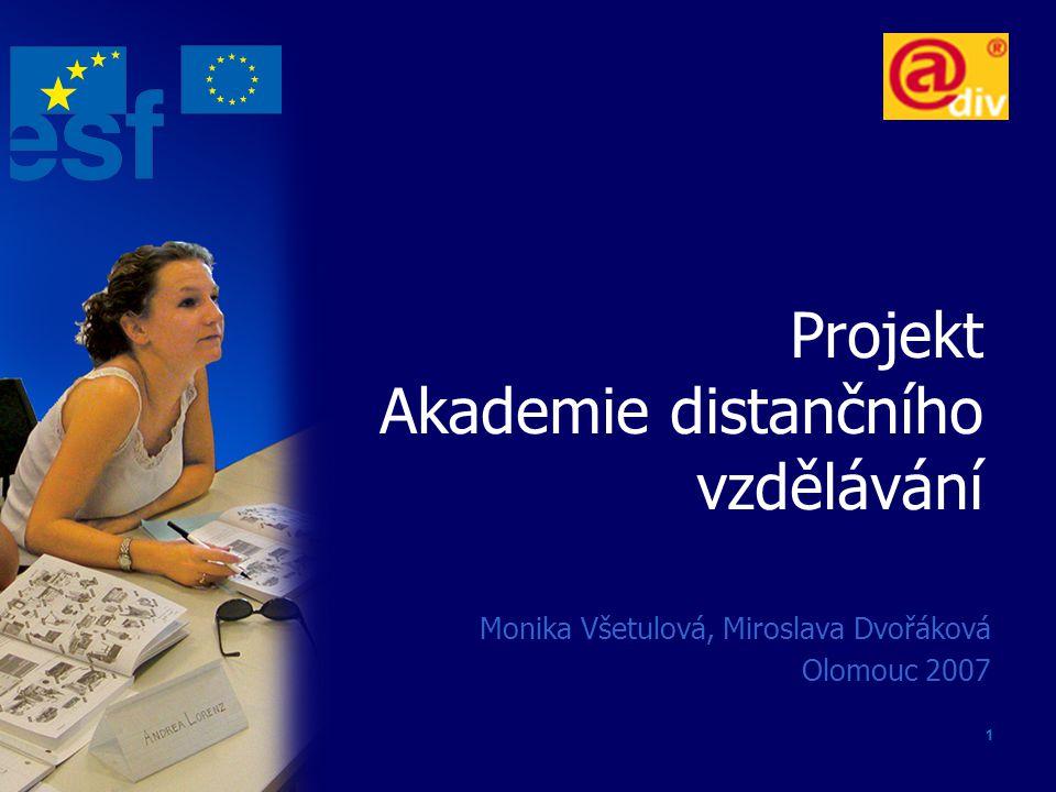 1 Projekt Akademie distančního vzdělávání Monika Všetulová, Miroslava Dvořáková Olomouc 2007