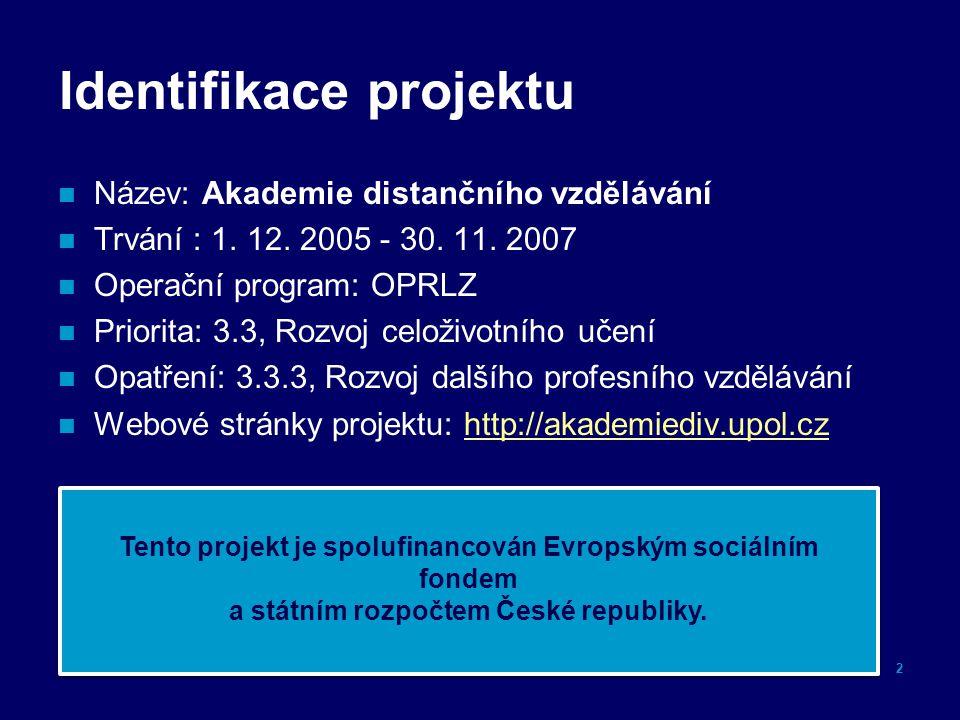 Identifikace projektu Název: Akademie distančního vzdělávání Trvání : 1. 12. 2005 - 30. 11. 2007 Operační program: OPRLZ Priorita: 3.3, Rozvoj celoživ