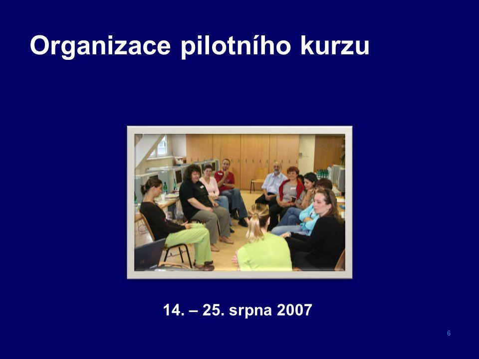 Organizace pilotního kurzu 6 14. – 25. srpna 2007