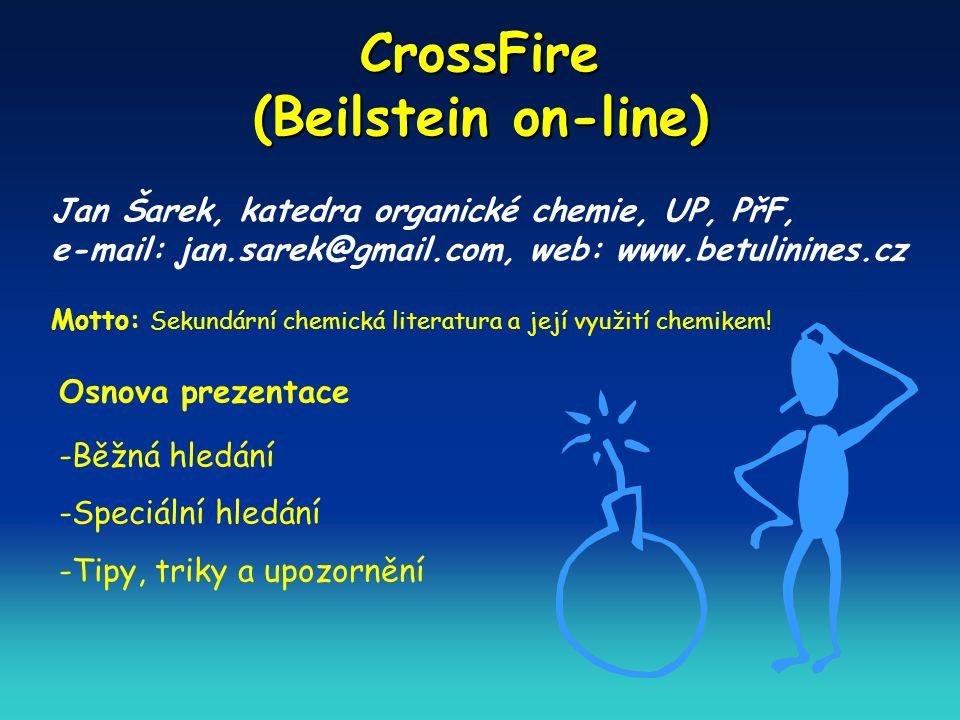 CrossFire (Beilstein on-line) Jan Šarek, katedra organické chemie, UP, PřF, e-mail: jan.sarek@gmail.com, web: www.betulinines.cz Motto: Sekundární chemická literatura a její využití chemikem.
