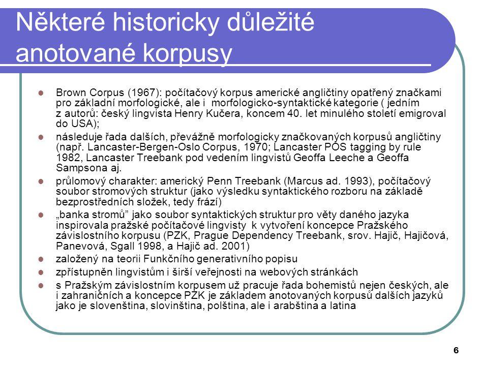 7 Pražský závislostní korpus (PZK) verze PZK (PDT 2.0, http://ufal.mff.cuni.cz/pdt2.0, 2nd edition 2006) anotovaná http://ufal.mff.cuni.cz/pdt2.0 3168 dokumentů (náhodně vybraných z Českého národního korpusu) obsahujících 49442 vět s celkovým počtem 833357 výskytů slovních tvarů (včetně interpunkčních znamének)