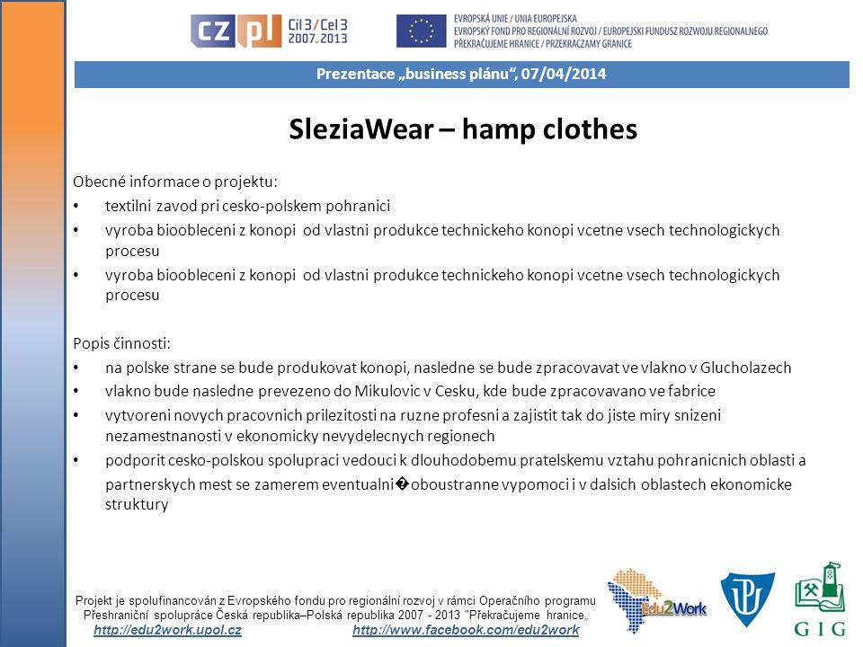 SleziaWear – hamp clothes Obecné informace o projektu: textilni zavod pri cesko-polskem pohranici vyroba bioobleceni z konopi od vlastni produkce tech