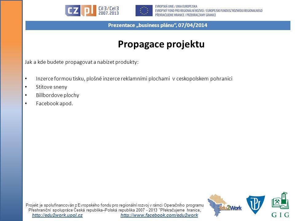 Propagace projektu Jak a kde budete propagovat a nabízet produkty: Inzerce formou tisku, plošné inzerce reklamními plochami v ceskopolskem pohranici S