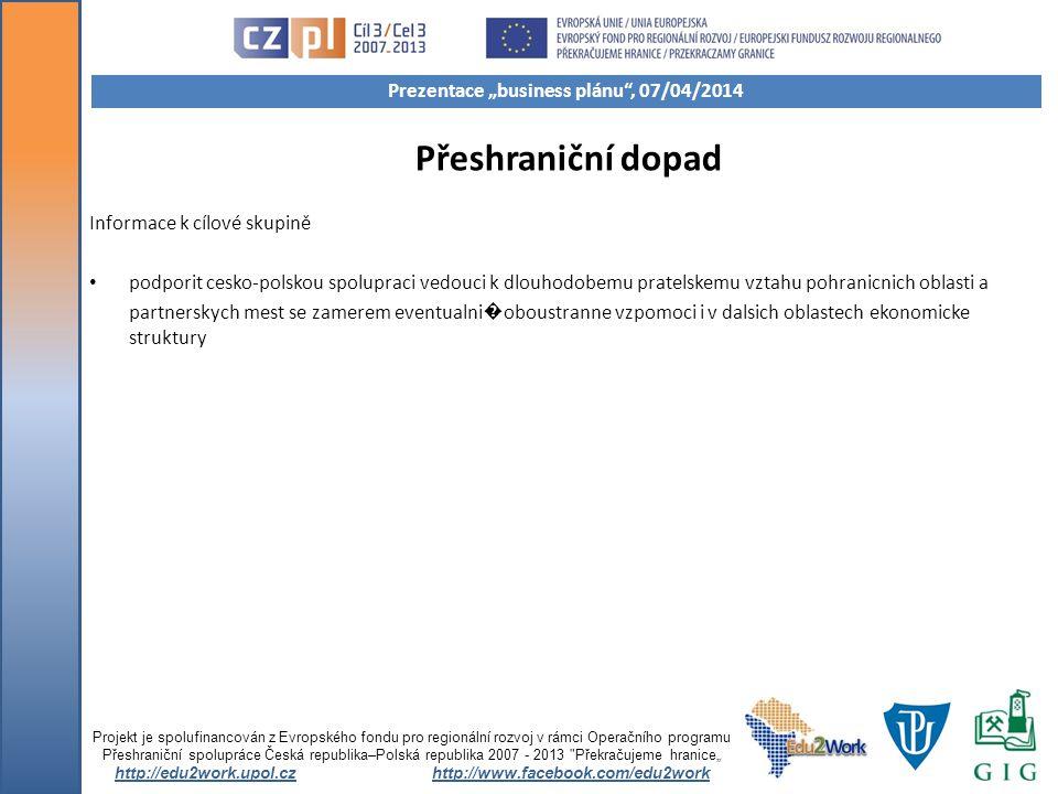 Přeshraniční dopad Informace k cílové skupině podporit cesko-polskou spolupraci vedouci k dlouhodobemu pratelskemu vztahu pohranicnich oblasti a partn