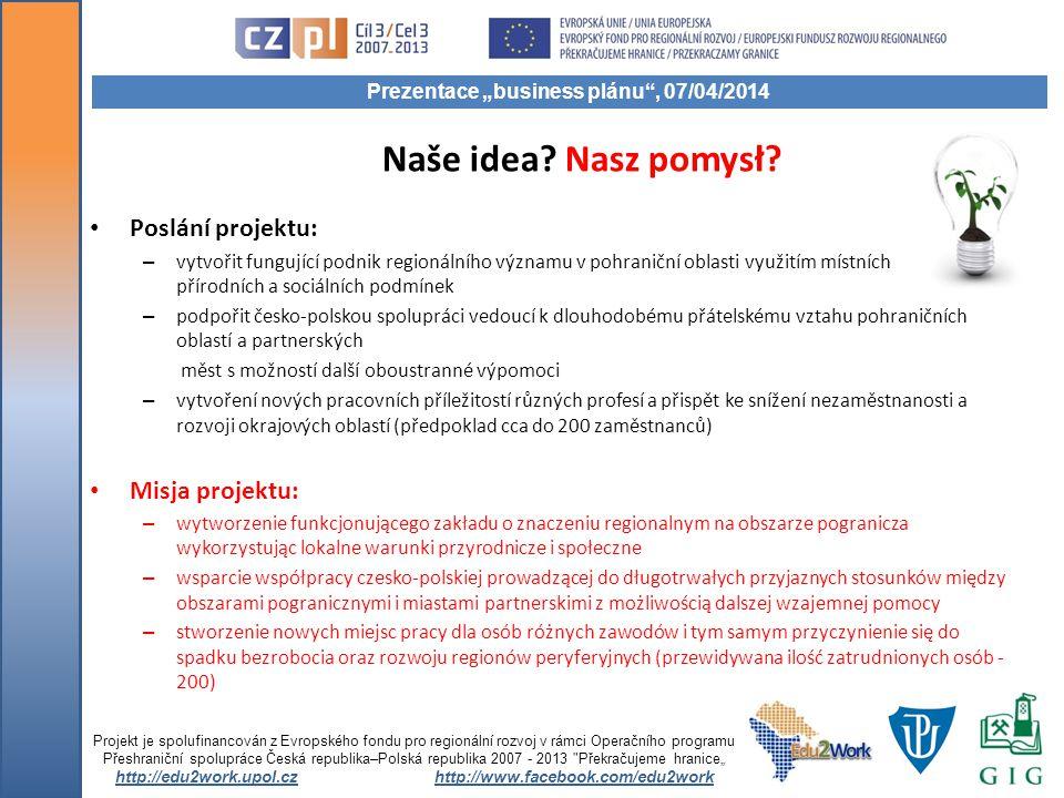 Naše idea? Nasz pomysł? Poslání projektu: – vytvořit fungující podnik regionálního významu v pohraniční oblasti využitím místních přírodních a sociáln