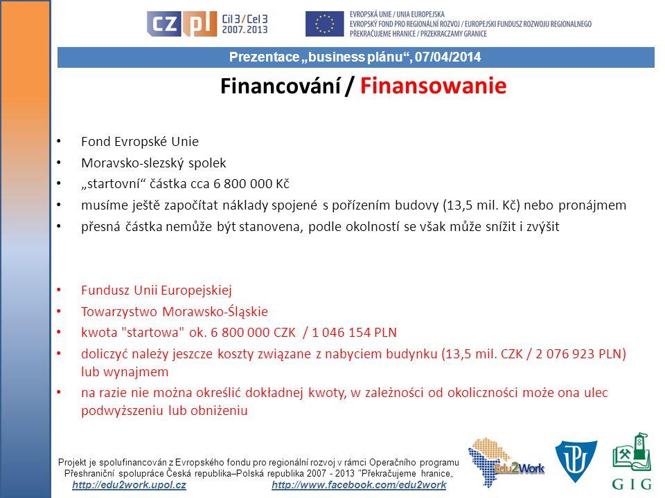 """Financování / Finansowanie Fond Evropské Unie Moravsko-slezský spolek """"startovní částka cca 6 800 000 Kč musíme ještě započítat náklady spojené s pořízením budovy (13,5 mil."""